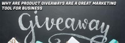 Why Are Product Giveaways a Great Marketing Tool For Businesses?